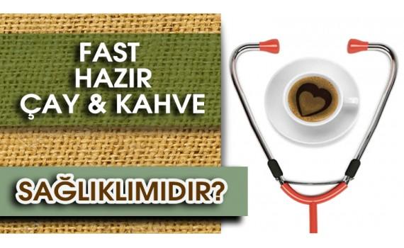 Fast Hazır Çay ve Kahve Sağlıklımıdır ?